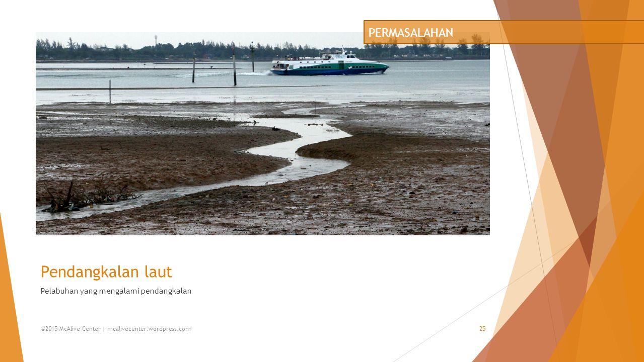 Pendangkalan laut PERMASALAHAN Pelabuhan yang mengalami pendangkalan