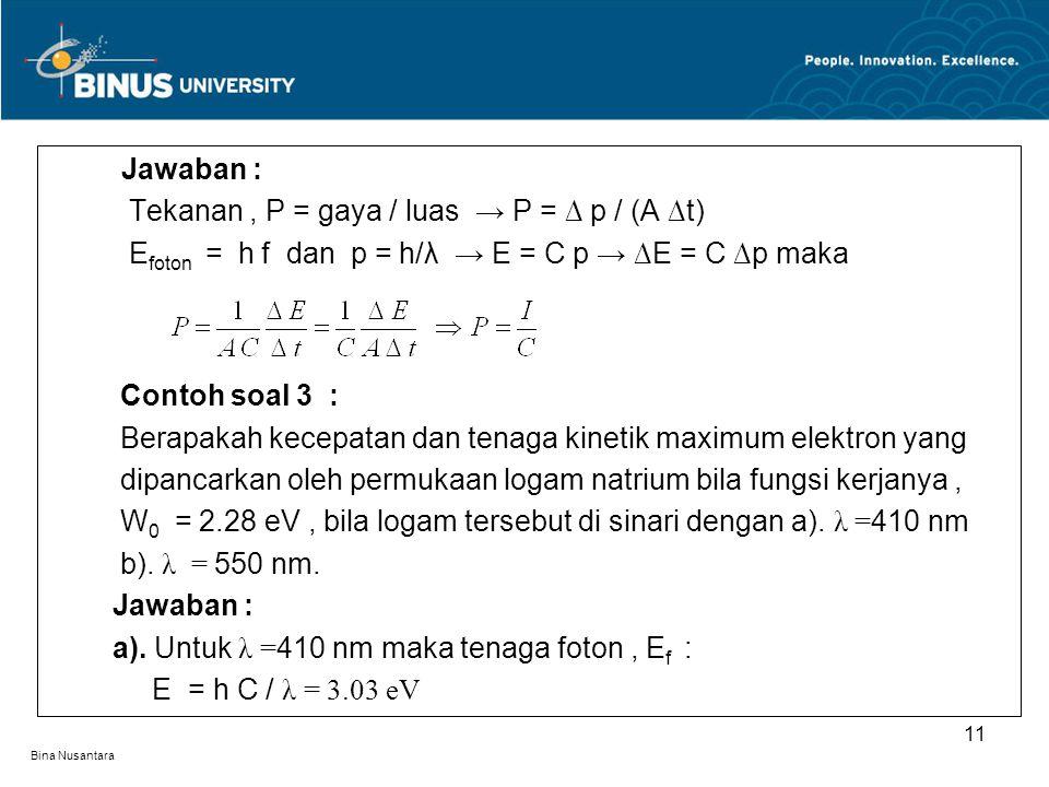 Tekanan , P = gaya / luas → P = ∆ p / (A ∆t)