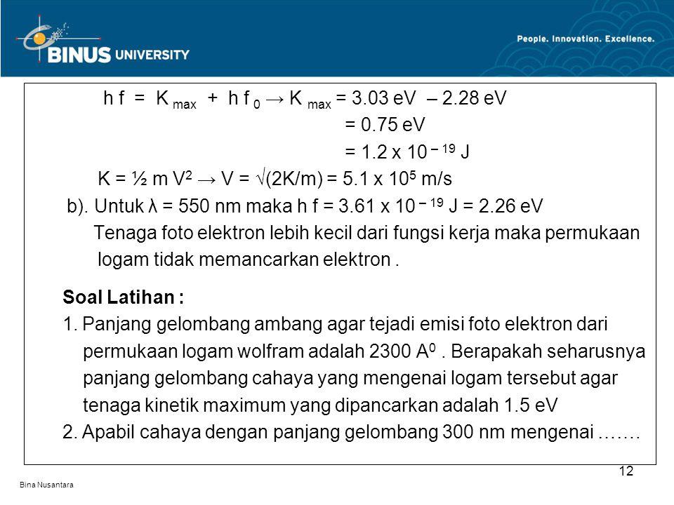 h f = K max + h f 0 → K max = 3.03 eV – 2.28 eV = 0.75 eV
