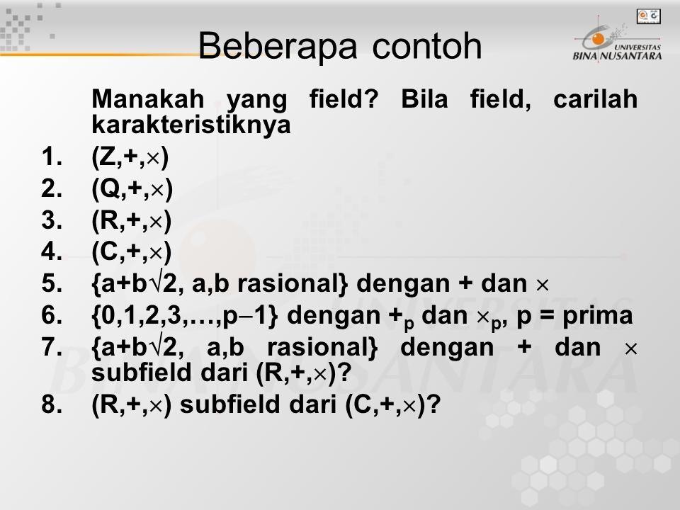 Beberapa contoh Manakah yang field Bila field, carilah karakteristiknya. (Z,+,) (Q,+,) (R,+,)