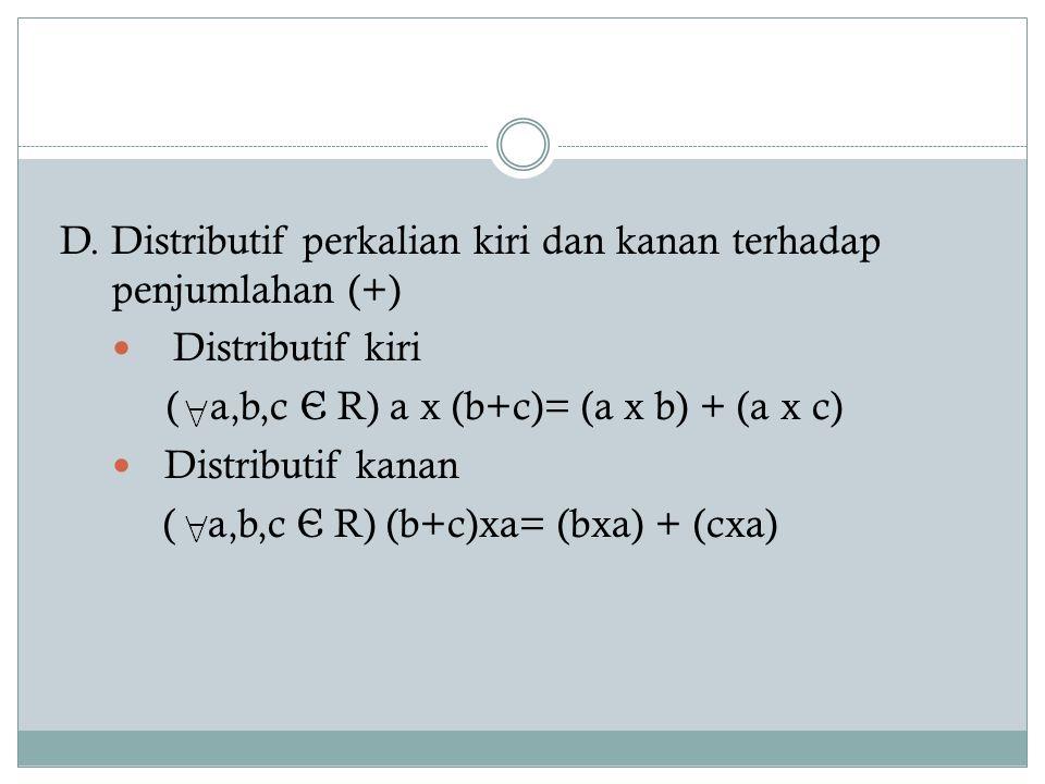D. Distributif perkalian kiri dan kanan terhadap penjumlahan (+)