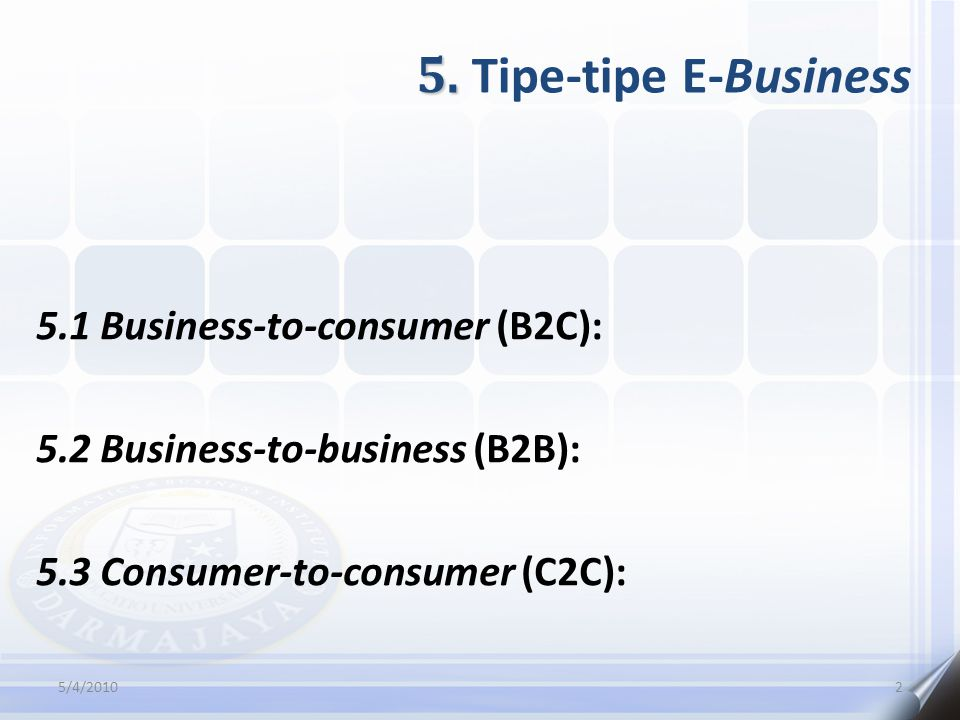 5. Tipe-tipe E-Business 5.1 Business-to-consumer (B2C):