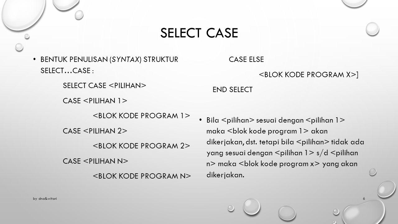 Select case Bentuk penulisan (syntax) struktur SELECT…CASE : CASE ELSE