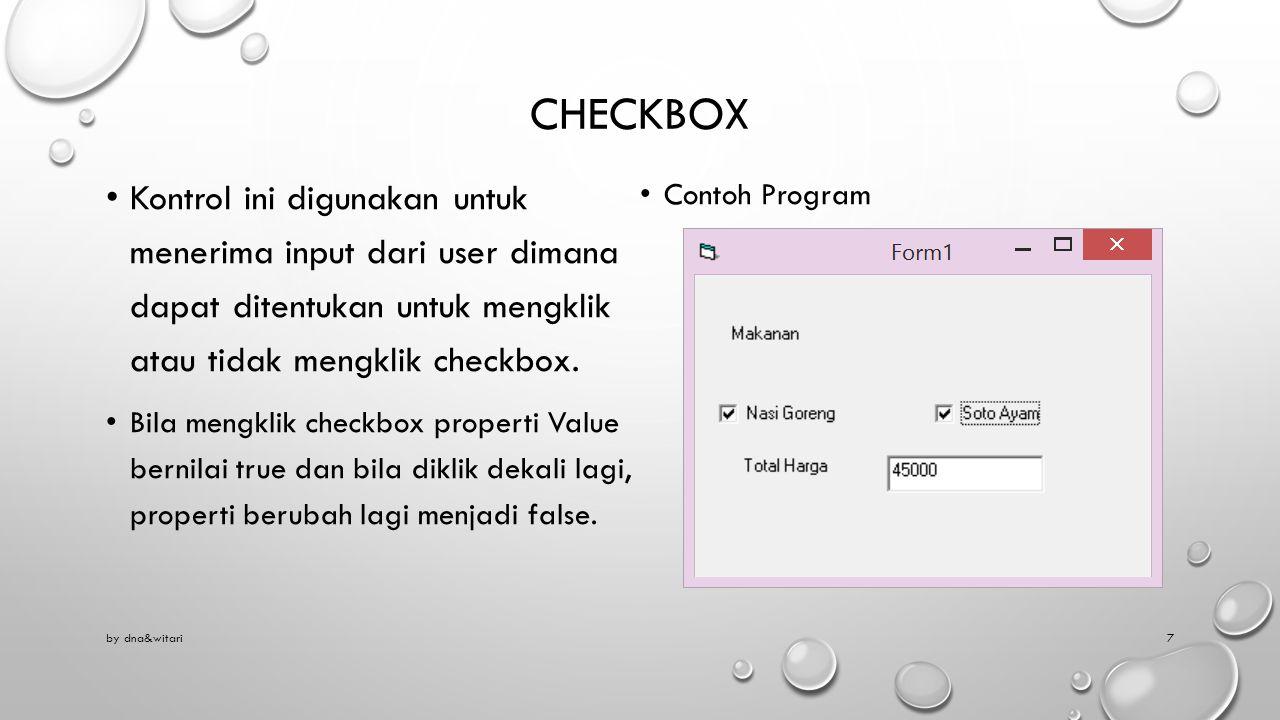 CHECKBOX Kontrol ini digunakan untuk menerima input dari user dimana dapat ditentukan untuk mengklik atau tidak mengklik checkbox.