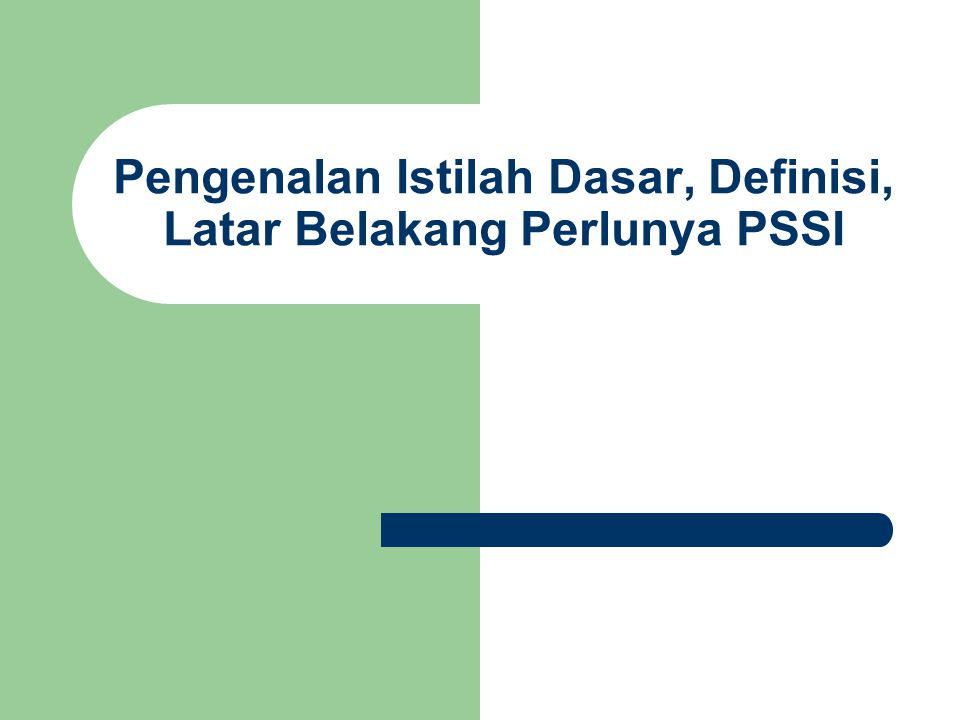Pengenalan Istilah Dasar, Definisi, Latar Belakang Perlunya PSSI