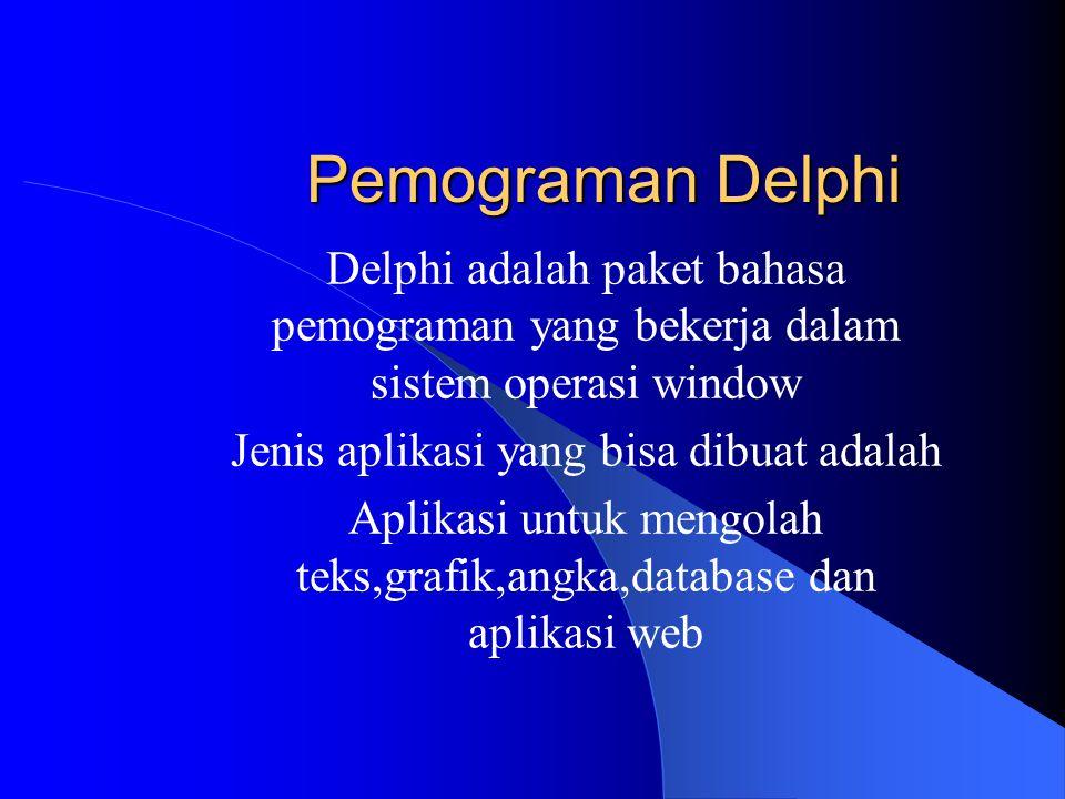 Pemograman Delphi Delphi adalah paket bahasa pemograman yang bekerja dalam sistem operasi window. Jenis aplikasi yang bisa dibuat adalah.