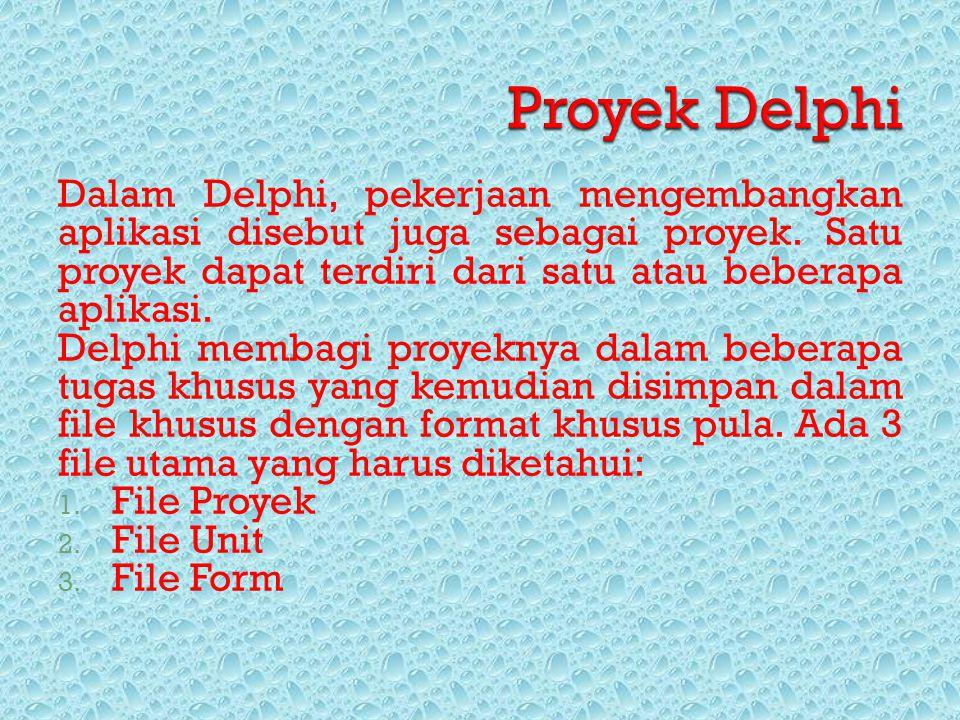 Proyek Delphi Dalam Delphi, pekerjaan mengembangkan aplikasi disebut juga sebagai proyek. Satu proyek dapat terdiri dari satu atau beberapa aplikasi.