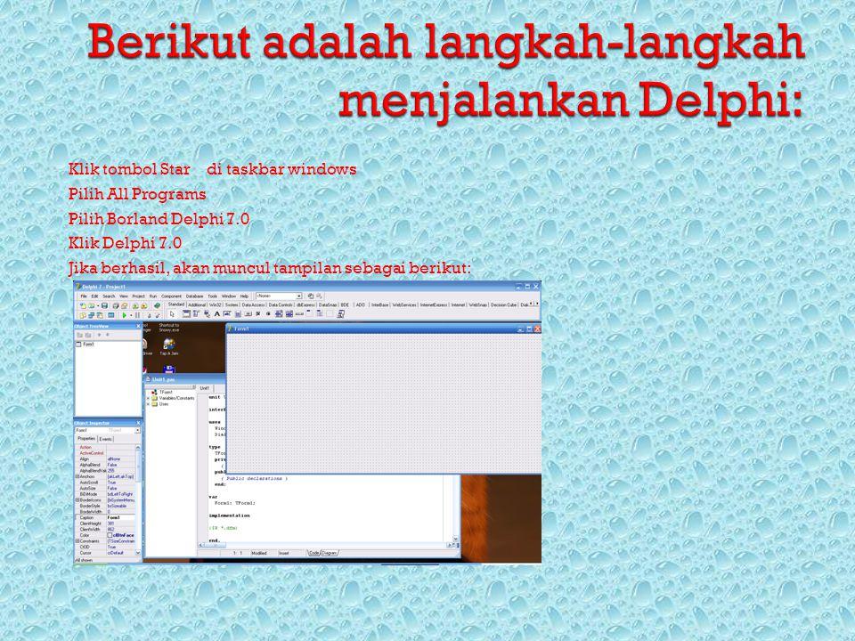Berikut adalah langkah-langkah menjalankan Delphi: