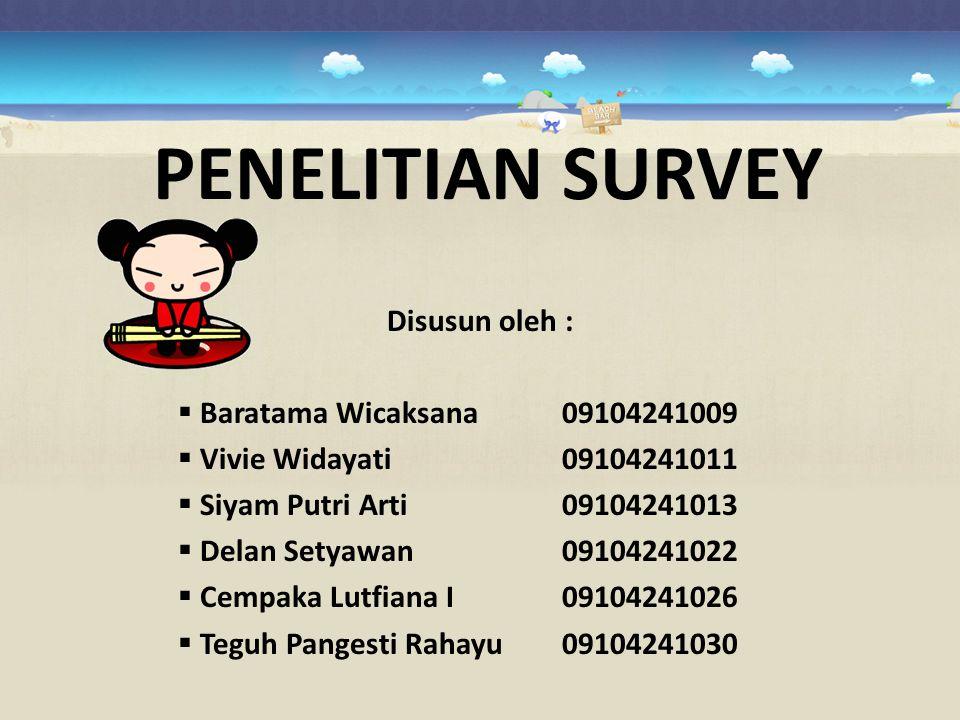 PENELITIAN SURVEY Disusun oleh : Baratama Wicaksana 09104241009