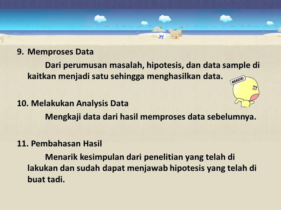 9. Memproses Data Dari perumusan masalah, hipotesis, dan data sample di kaitkan menjadi satu sehingga menghasilkan data.
