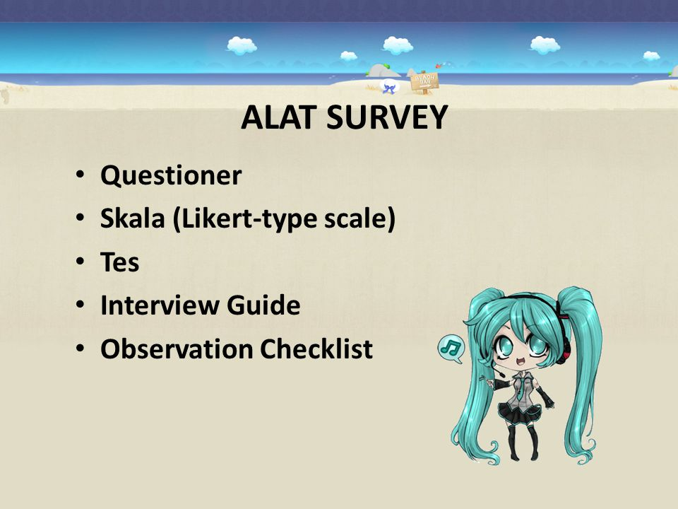 ALAT SURVEY Questioner Skala (Likert-type scale) Tes Interview Guide
