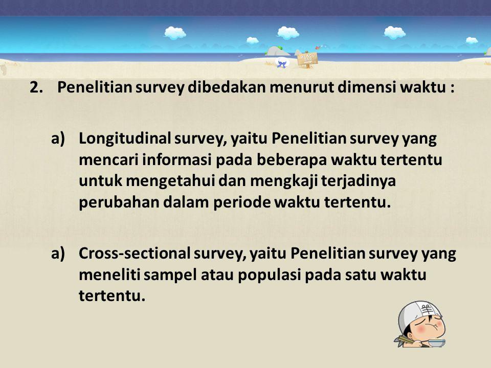 Penelitian survey dibedakan menurut dimensi waktu :