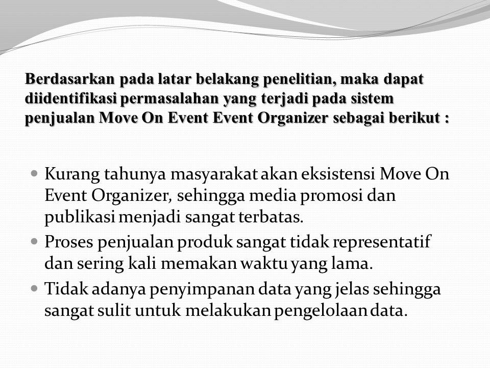 Berdasarkan pada latar belakang penelitian, maka dapat diidentifikasi permasalahan yang terjadi pada sistem penjualan Move On Event Event Organizer sebagai berikut :
