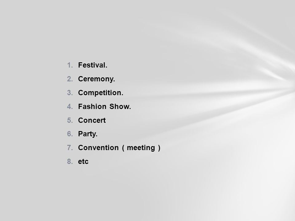 Festival. Ceremony. Competition. Fashion Show. Concert Party. Convention ( meeting ) etc