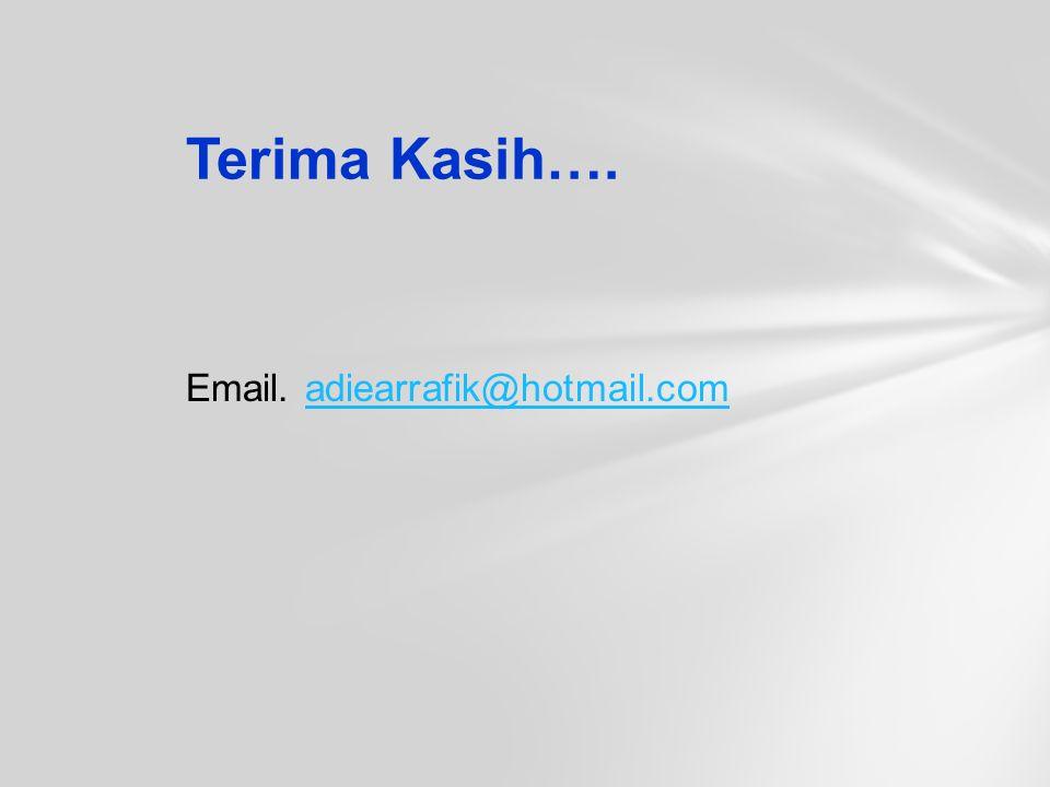 Terima Kasih…. Email. adiearrafik@hotmail.com