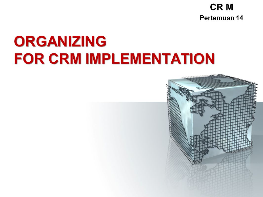 ORGANIZING FOR CRM IMPLEMENTATION