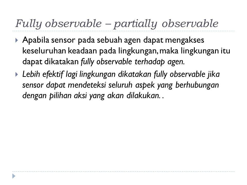 Fully observable – partially observable