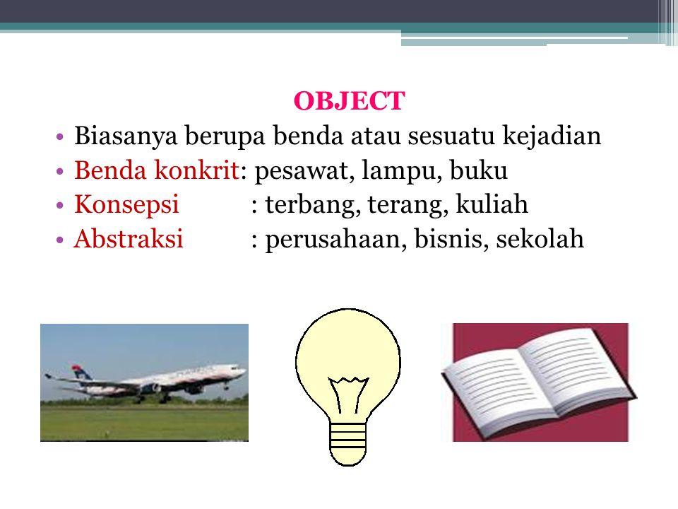 OBJECT Biasanya berupa benda atau sesuatu kejadian. Benda konkrit: pesawat, lampu, buku. Konsepsi : terbang, terang, kuliah.