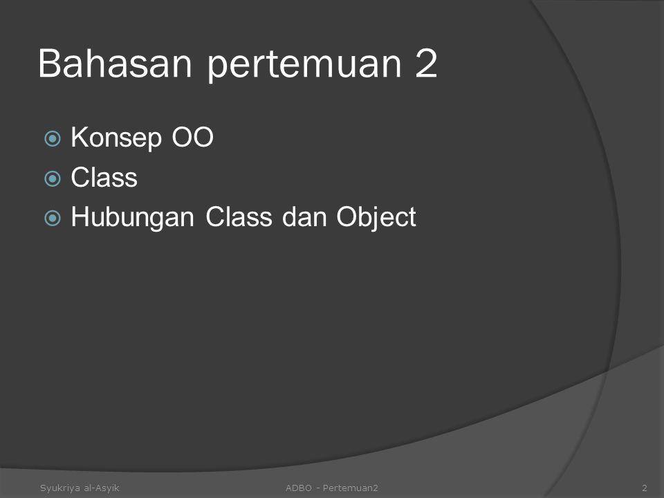 Bahasan pertemuan 2 Konsep OO Class Hubungan Class dan Object
