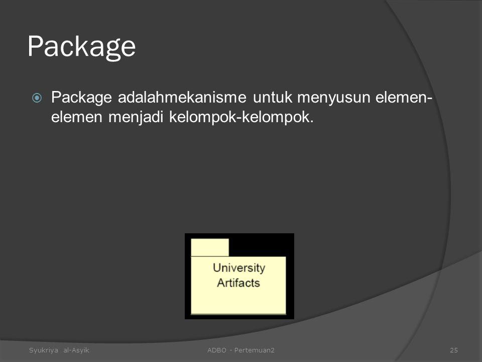 Package Package adalahmekanisme untuk menyusun elemen-elemen menjadi kelompok-kelompok. Syukriya al-Asyik.