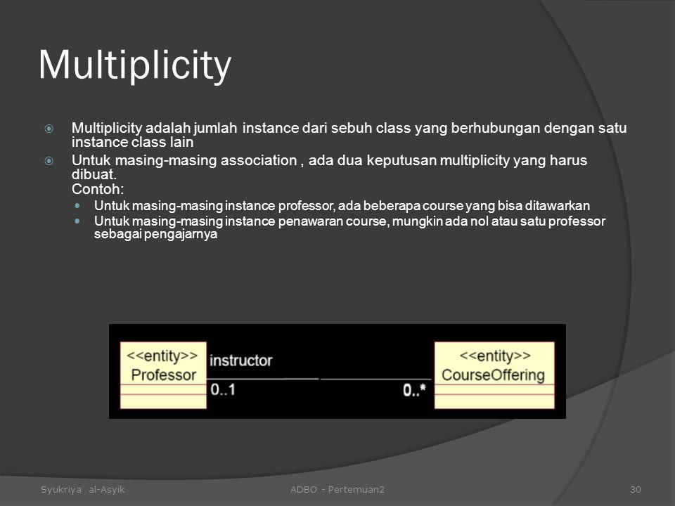 Multiplicity Multiplicity adalah jumlah instance dari sebuh class yang berhubungan dengan satu instance class lain.