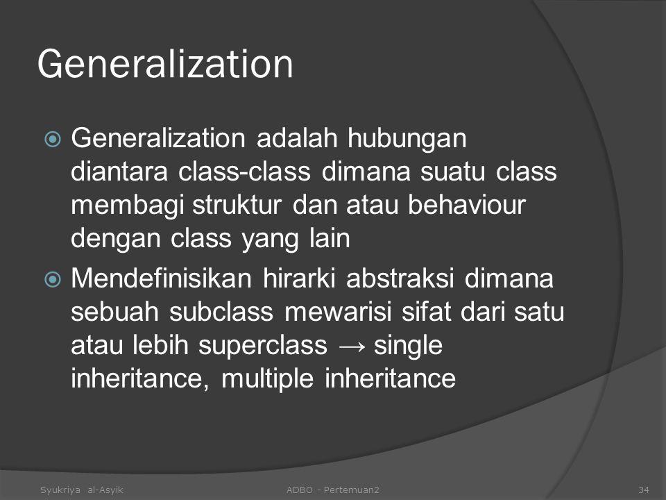 Generalization Generalization adalah hubungan diantara class-class dimana suatu class membagi struktur dan atau behaviour dengan class yang lain.