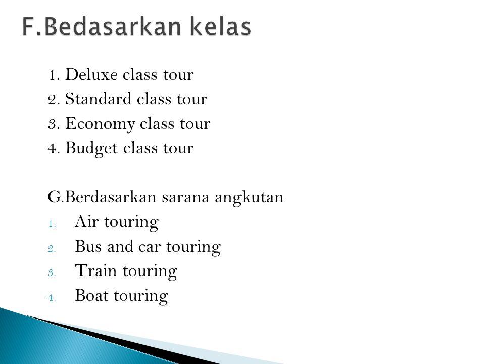 F.Bedasarkan kelas 1. Deluxe class tour 2. Standard class tour