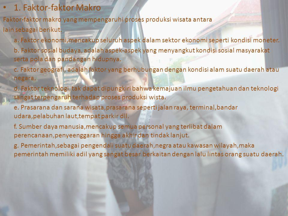 1. Faktor-faktor Makro Faktor-faktor makro yang mempengaruhi proses produksi wisata antara. lain sebagai berikut.