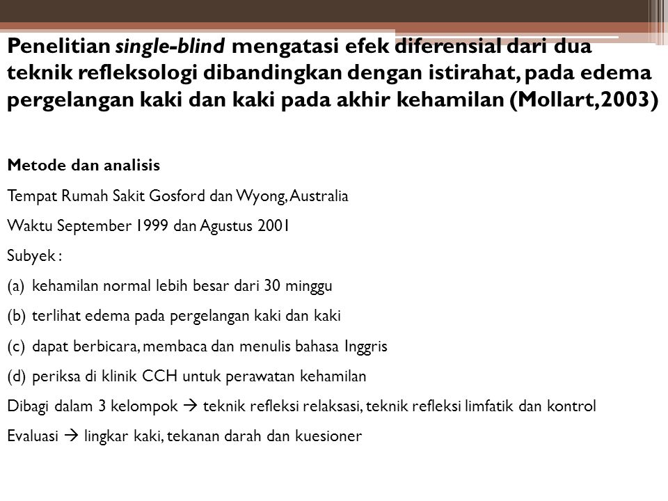 Penelitian single-blind mengatasi efek diferensial dari dua teknik refleksologi dibandingkan dengan istirahat, pada edema pergelangan kaki dan kaki pada akhir kehamilan (Mollart,2003)
