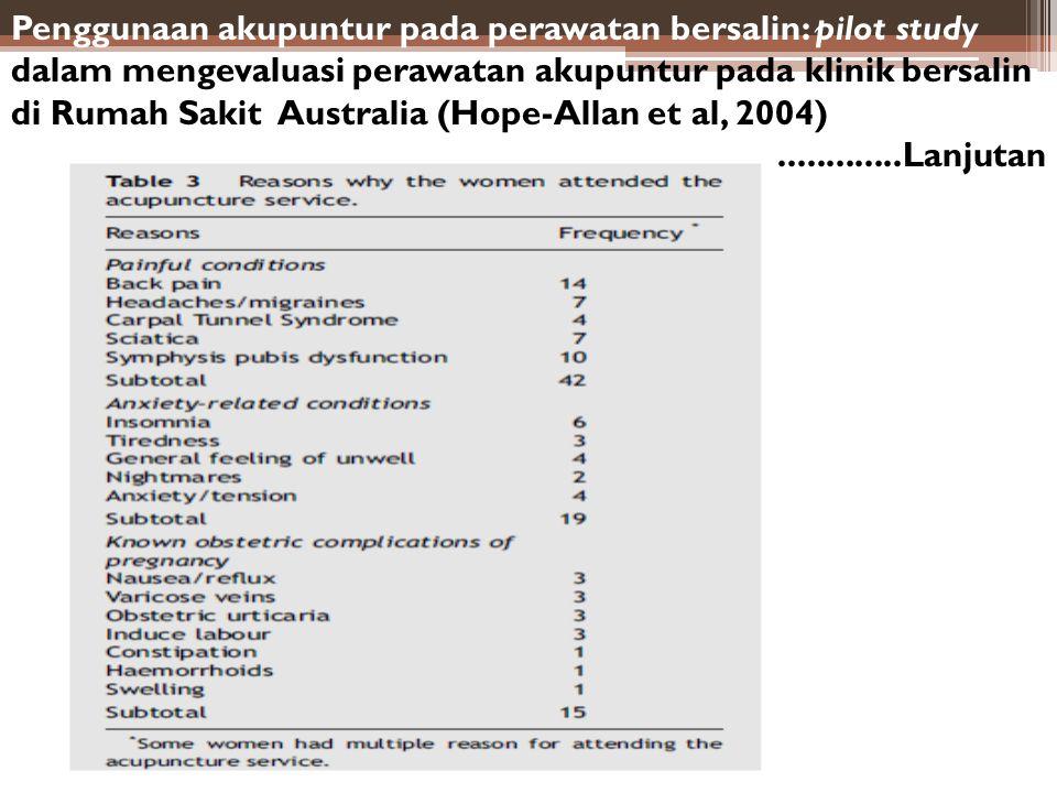 Penggunaan akupuntur pada perawatan bersalin: pilot study dalam mengevaluasi perawatan akupuntur pada klinik bersalin di Rumah Sakit Australia (Hope-Allan et al, 2004)