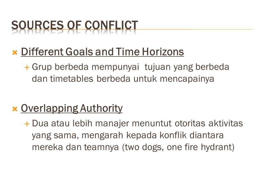 Sources of Conflict Different Goals and Time Horizons