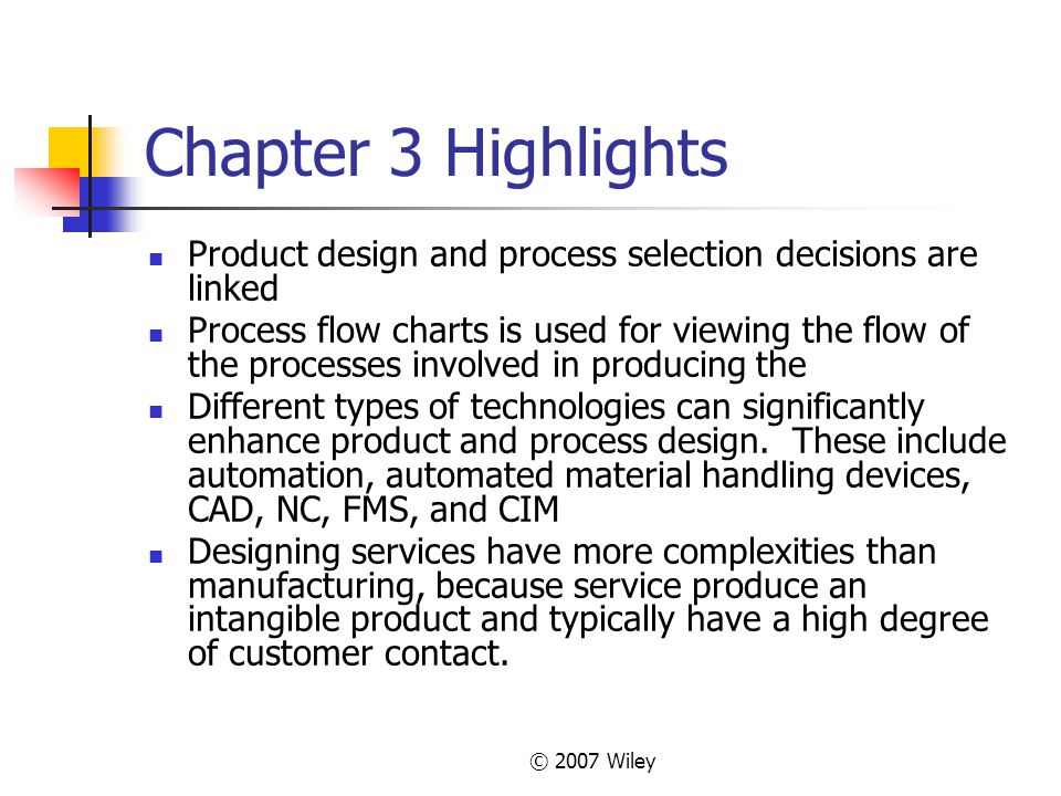 Chapter 3 Highlights Product design and process selection decisions are linked.