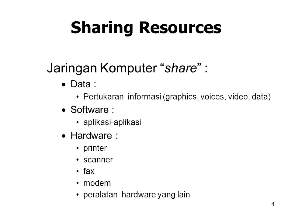 Sharing Resources Jaringan Komputer share : Data : Software :
