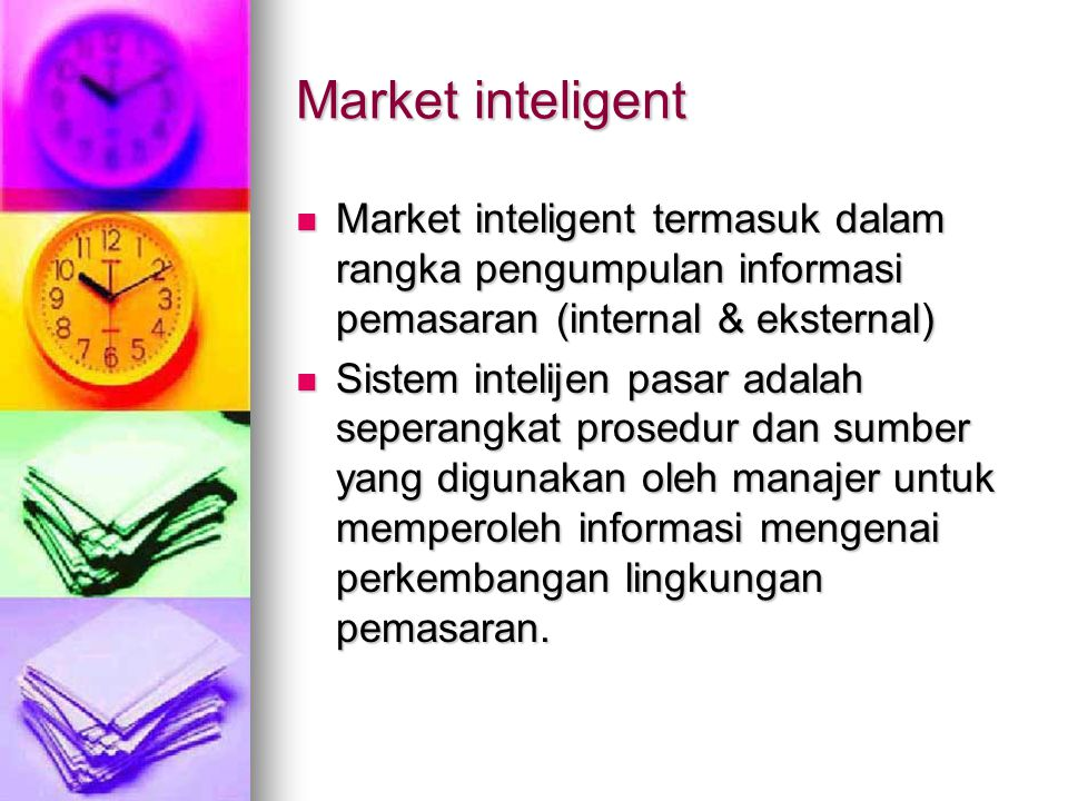 Market inteligent Market inteligent termasuk dalam rangka pengumpulan informasi pemasaran (internal & eksternal)