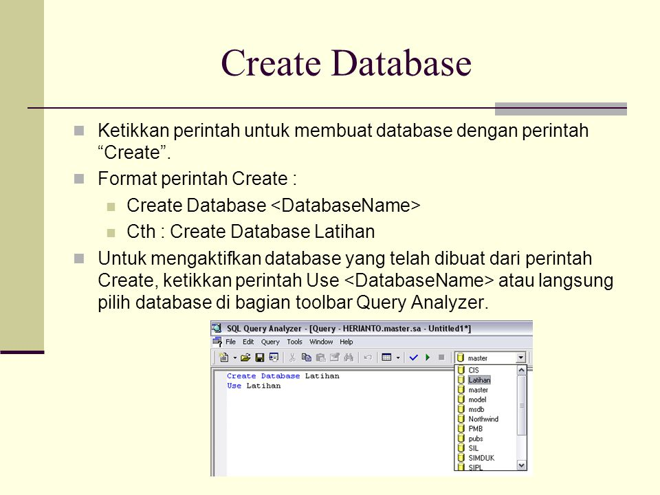 Create Database Ketikkan perintah untuk membuat database dengan perintah Create . Format perintah Create :