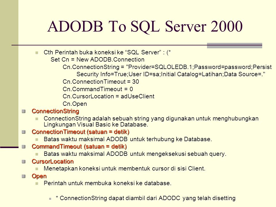 ADODB To SQL Server 2000 Cth Perintah buka koneksi ke SQL Server : (* Set Cn = New ADODB.Connection.