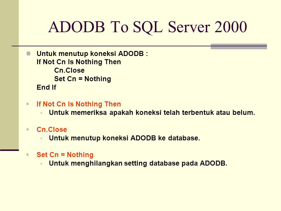 ADODB To SQL Server 2000 Untuk menutup koneksi ADODB :