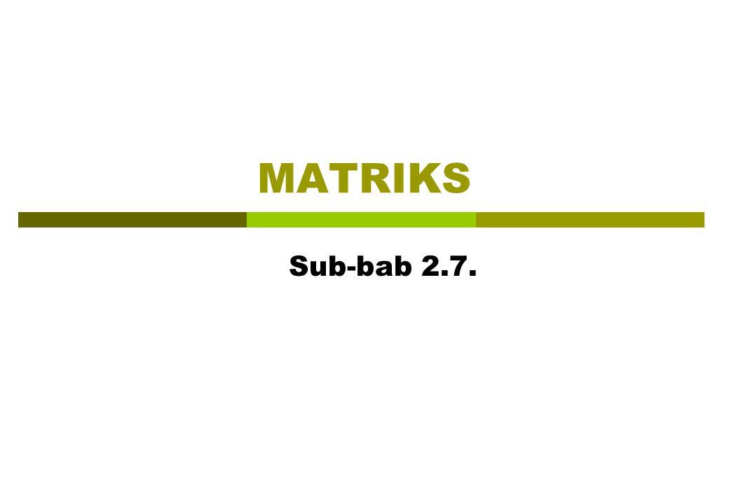 MATRIKS Sub-bab 2.7.
