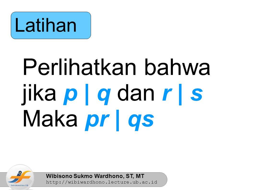 Latihan Perlihatkan bahwa jika p | q dan r | s Maka pr | qs 10