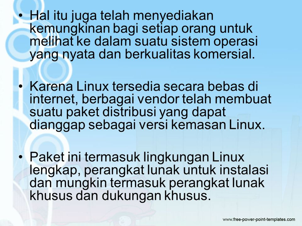 Hal itu juga telah menyediakan kemungkinan bagi setiap orang untuk melihat ke dalam suatu sistem operasi yang nyata dan berkualitas komersial.