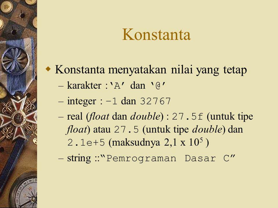 Konstanta Konstanta menyatakan nilai yang tetap karakter :'A' dan '@'