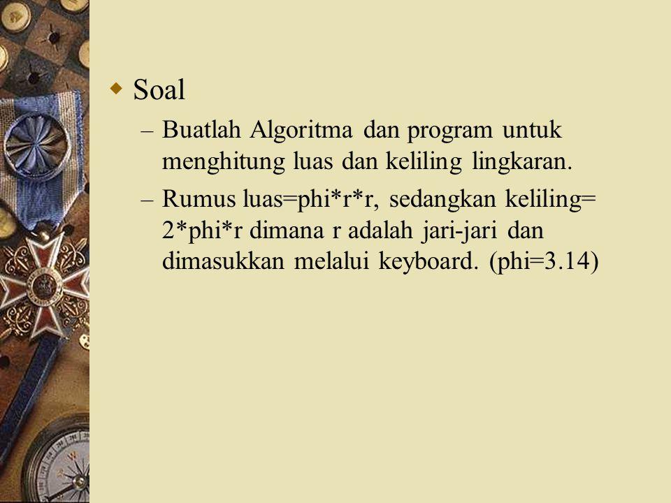 Soal Buatlah Algoritma dan program untuk menghitung luas dan keliling lingkaran.