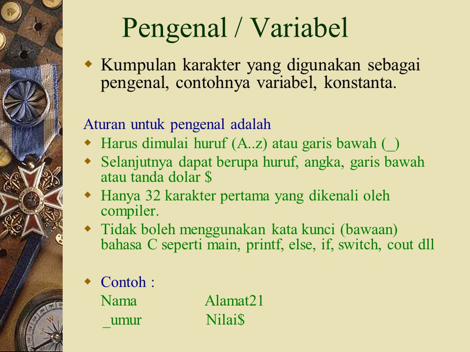 Pengenal / Variabel Kumpulan karakter yang digunakan sebagai pengenal, contohnya variabel, konstanta.