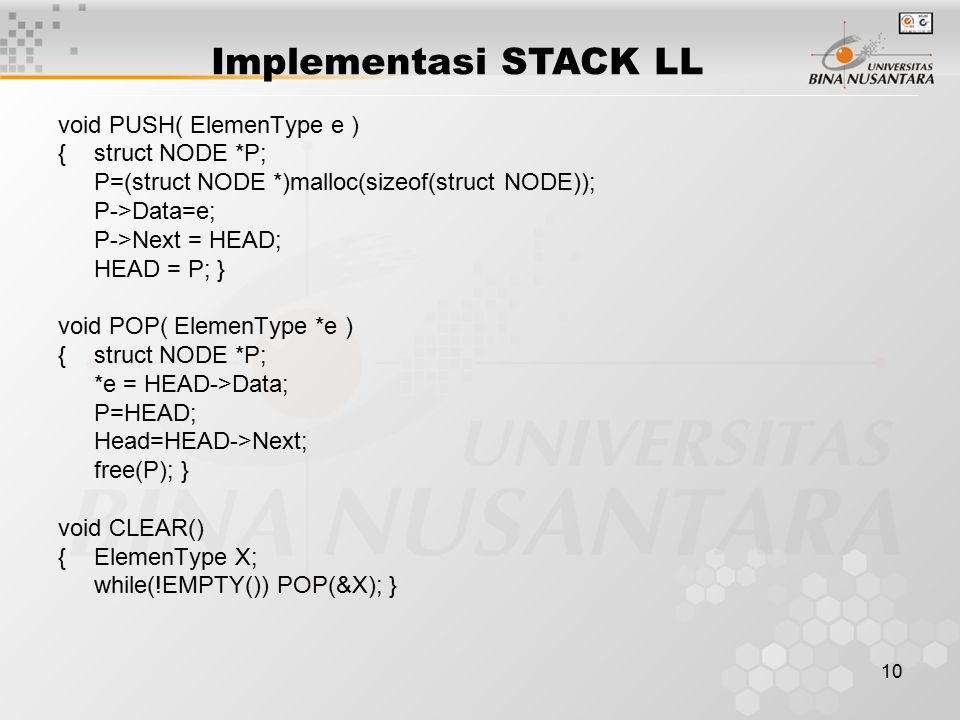 Implementasi STACK LL void PUSH( ElemenType e ) { struct NODE *P;