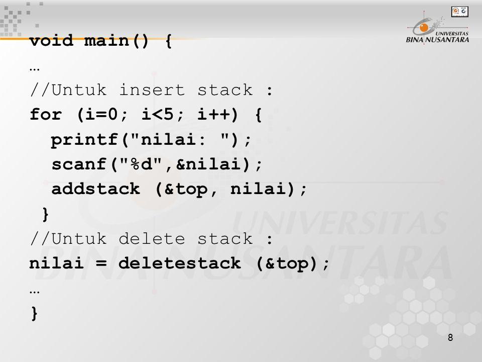 void main() { … //Untuk insert stack : for (i=0; i<5; i++) { printf( nilai: ); scanf( %d ,&nilai);