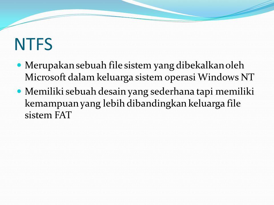 NTFS Merupakan sebuah file sistem yang dibekalkan oleh Microsoft dalam keluarga sistem operasi Windows NT.