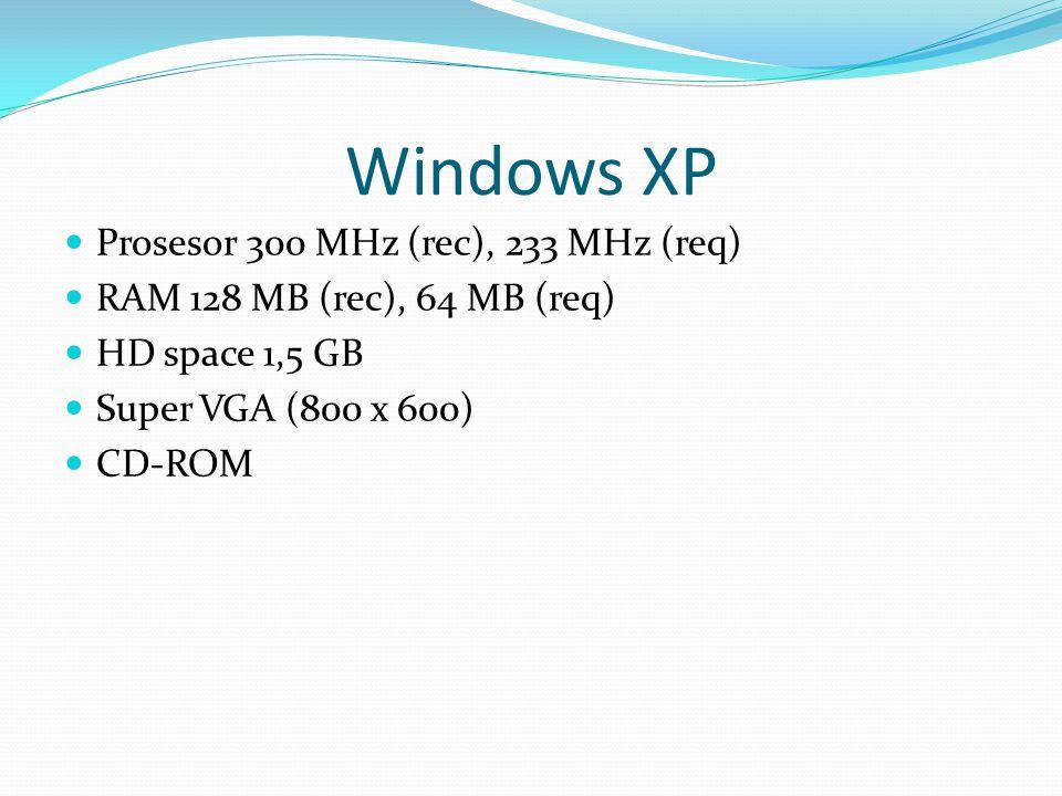 Windows XP Prosesor 300 MHz (rec), 233 MHz (req)