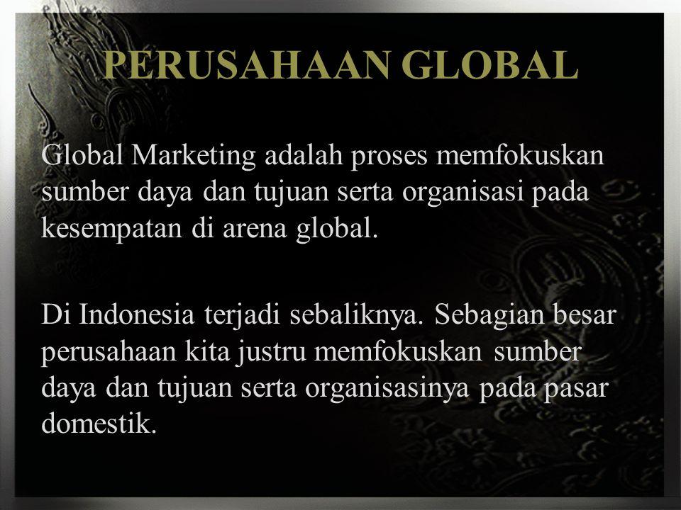 PERUSAHAAN GLOBAL Global Marketing adalah proses memfokuskan sumber daya dan tujuan serta organisasi pada kesempatan di arena global.