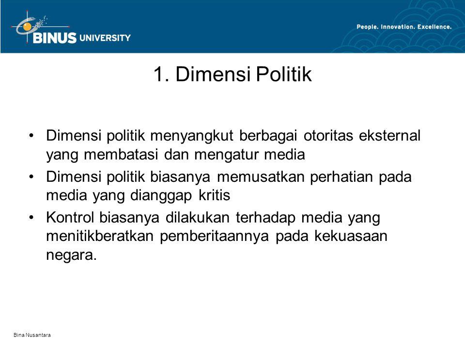 1. Dimensi Politik Dimensi politik menyangkut berbagai otoritas eksternal yang membatasi dan mengatur media.