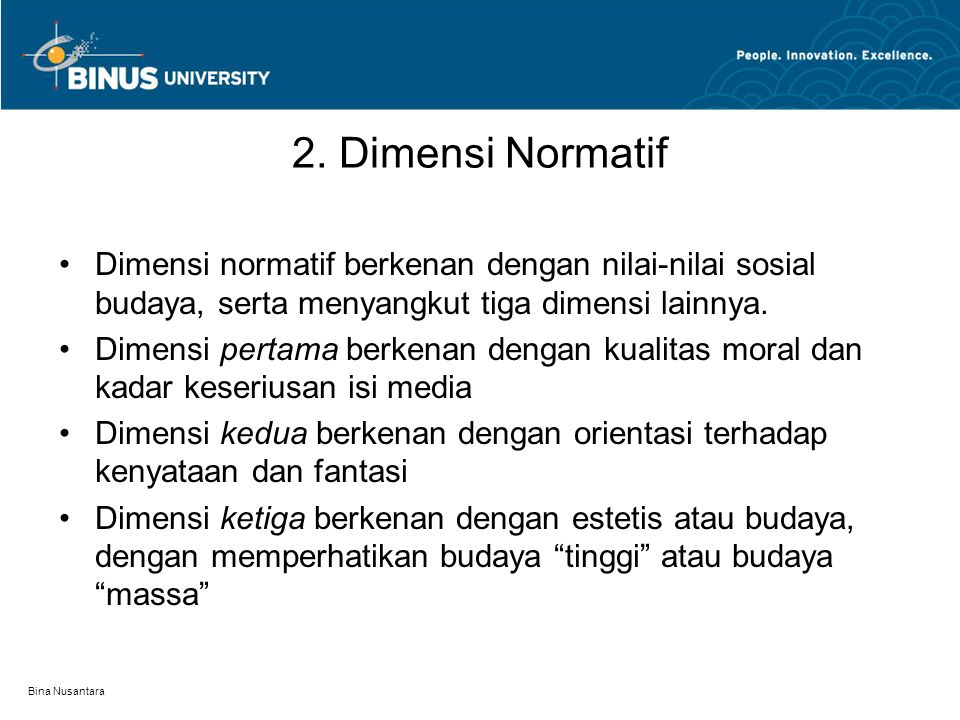 2. Dimensi Normatif Dimensi normatif berkenan dengan nilai-nilai sosial budaya, serta menyangkut tiga dimensi lainnya.
